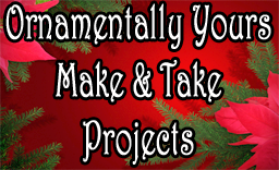 Ornamentally Yours Make and Take Projects