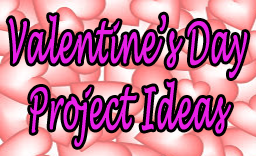 Get your Valentine's Day Projects Started Now!